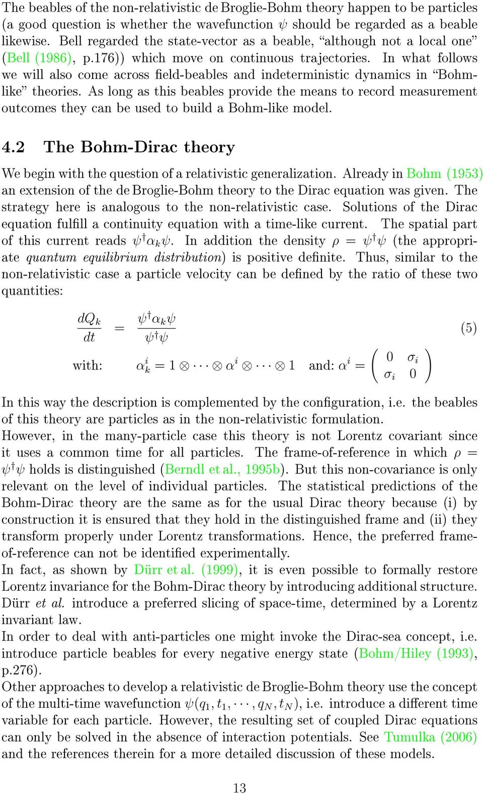 In what follows we will also come across eld-beables and indeterministic dynamics in Bohmlike theories.