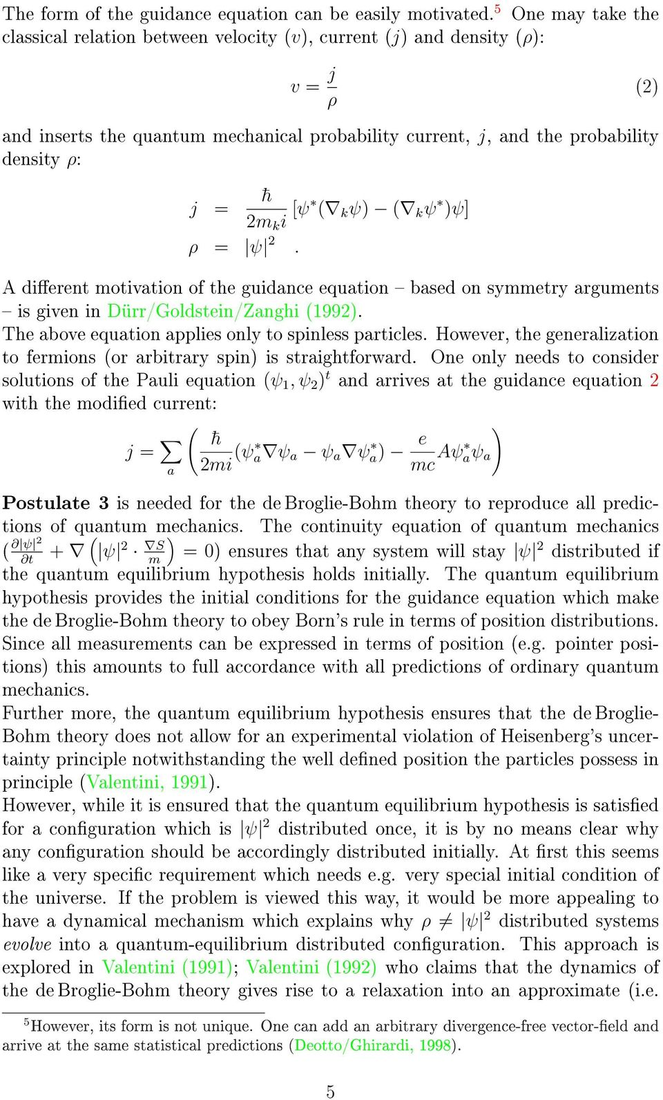 [ψ ( k ψ) ( k ψ )ψ] ρ = ψ 2. A dierent motivation of the guidance equation based on symmetry arguments is given in Dürr/Goldstein/Zanghi (1992). The above equation applies only to spinless particles.