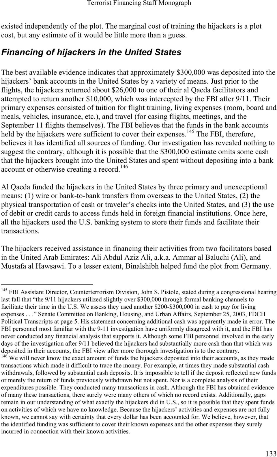 Just prior to the flights, the hijackers returned about $26,000 to one of their al Qaeda facilitators and attempted to return another $10,000, which was intercepted by the FBI after 9/11.
