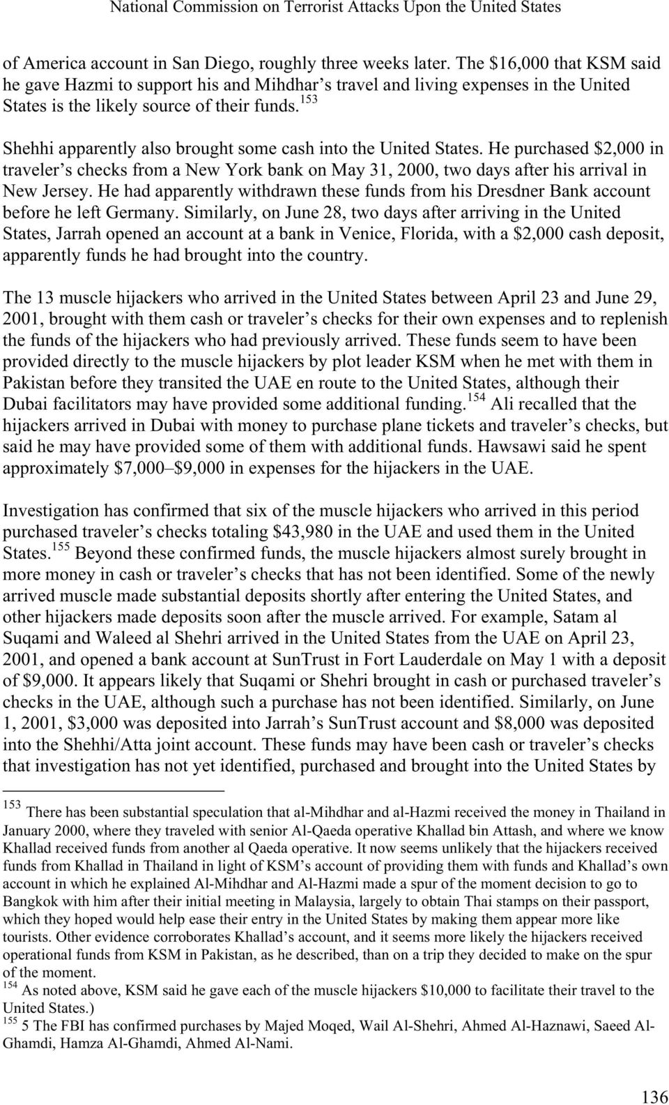 153 Shehhi apparently also brought some cash into the United States. He purchased $2,000 in traveler s checks from a New York bank on May 31, 2000, two days after his arrival in New Jersey.