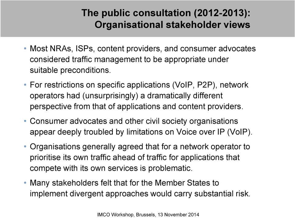 Consumer advocates and other civil society organisations appear deeply troubled by limitations on Voice over IP (VoIP).