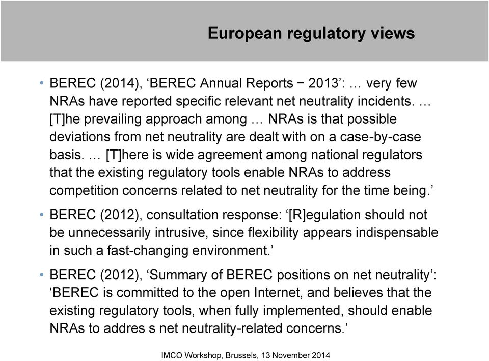 [T]here is wide agreement among national regulators that the existing regulatory tools enable NRAs to address competition concerns related to net neutrality for the time being.