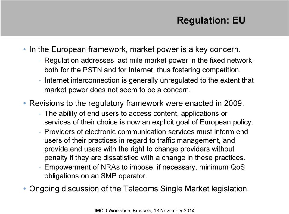 - Internet interconnection is generally unregulated to the extent that market power does not seem to be a concern. Revisions to the regulatory framework were enacted in 2009.