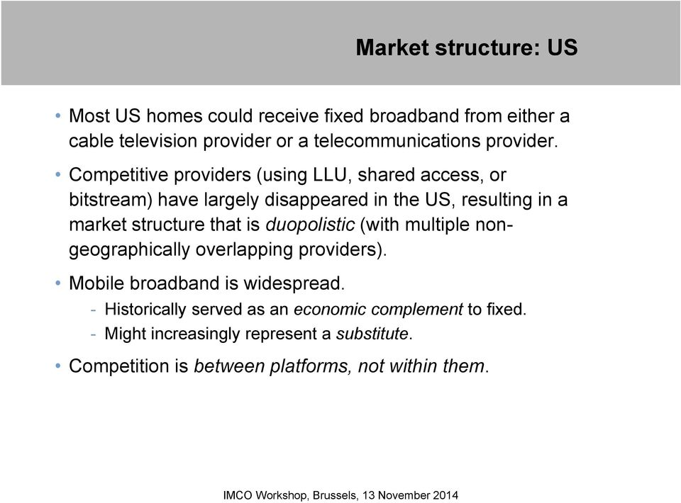 Competitive providers (using LLU, shared access, or bitstream) have largely disappeared in the US, resulting in a market structure