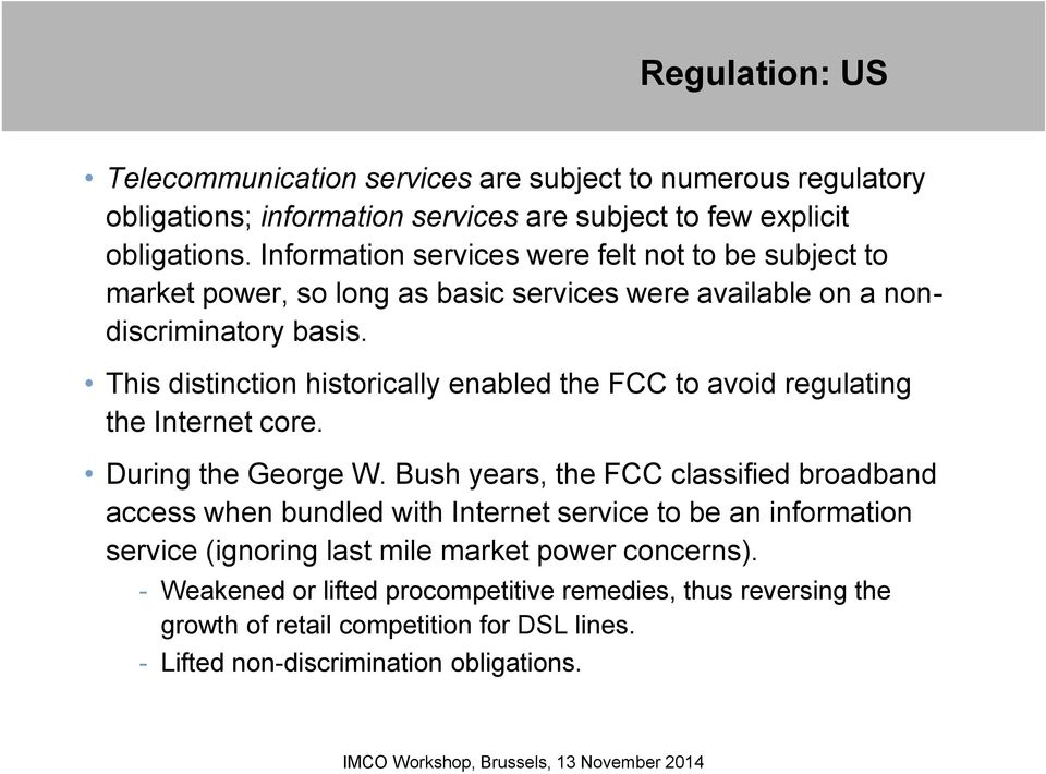 This distinction historically enabled the FCC to avoid regulating the Internet core. During the George W.