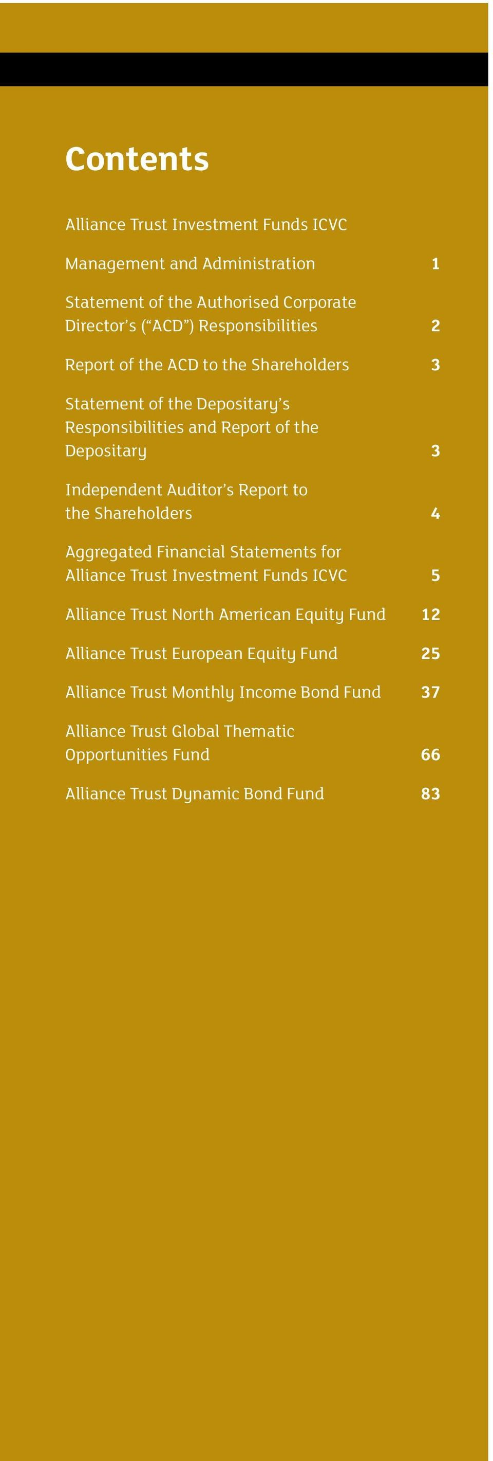 Shareholders 4 Aggregated Financial Statements for Alliance Trust Investment Funds ICVC 5 Alliance Trust North American Equity Fund 12 Alliance Trust