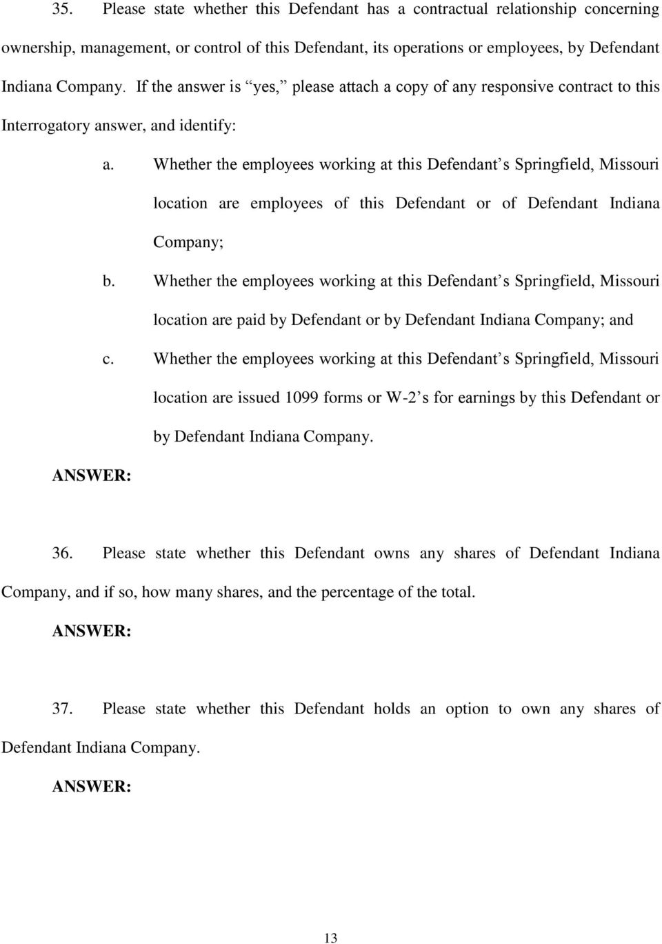 Whether the employees working at this Defendant s Springfield, Missouri location are employees of this Defendant or of Defendant Indiana Company; b.