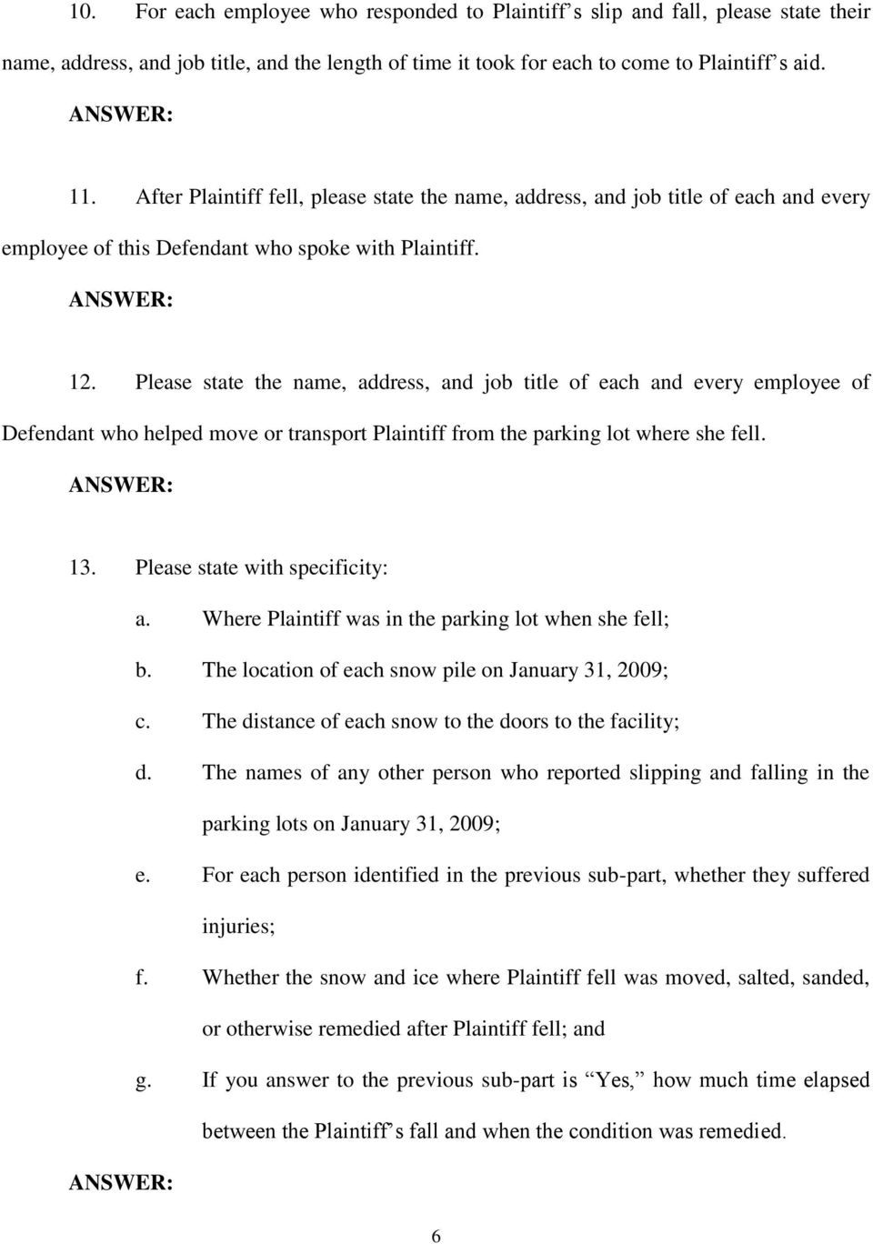 Please state the name, address, and job title of each and every employee of Defendant who helped move or transport Plaintiff from the parking lot where she fell. 13. Please state with specificity: a.