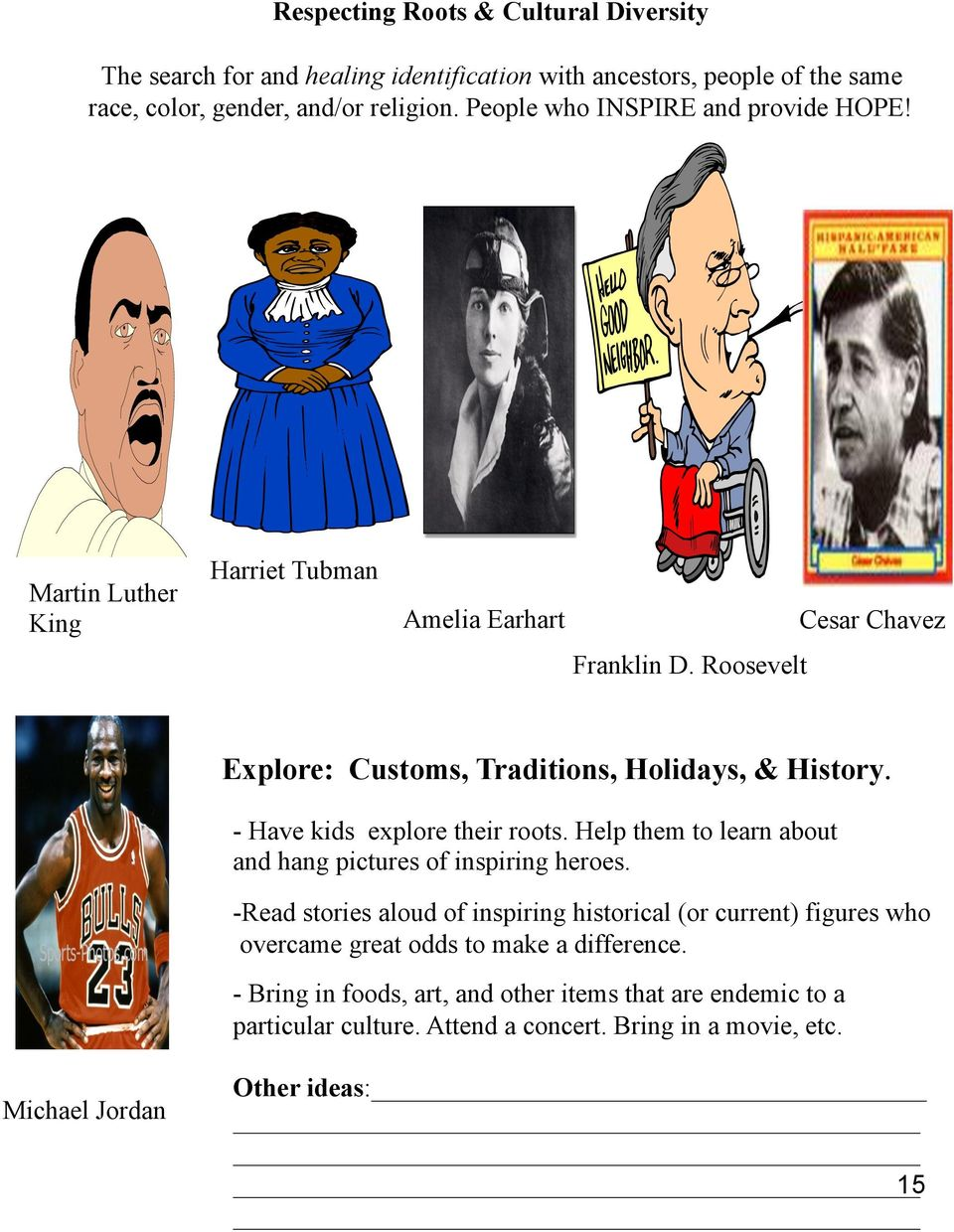 - Have kids explore their roots. Help them to learn about and hang pictures of inspiring heroes.