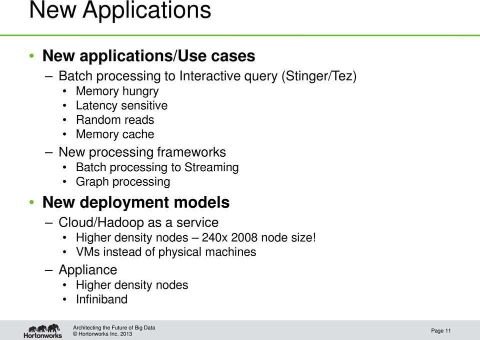 processing to Streaming Graph processing New deployment models Cloud/Hadoop as a service Higher