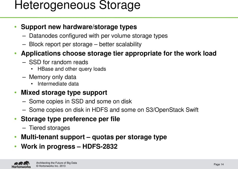 only data Intermediate data Mixed storage type support Some copies in SSD and some on disk Some copies on disk in HDFS and some on