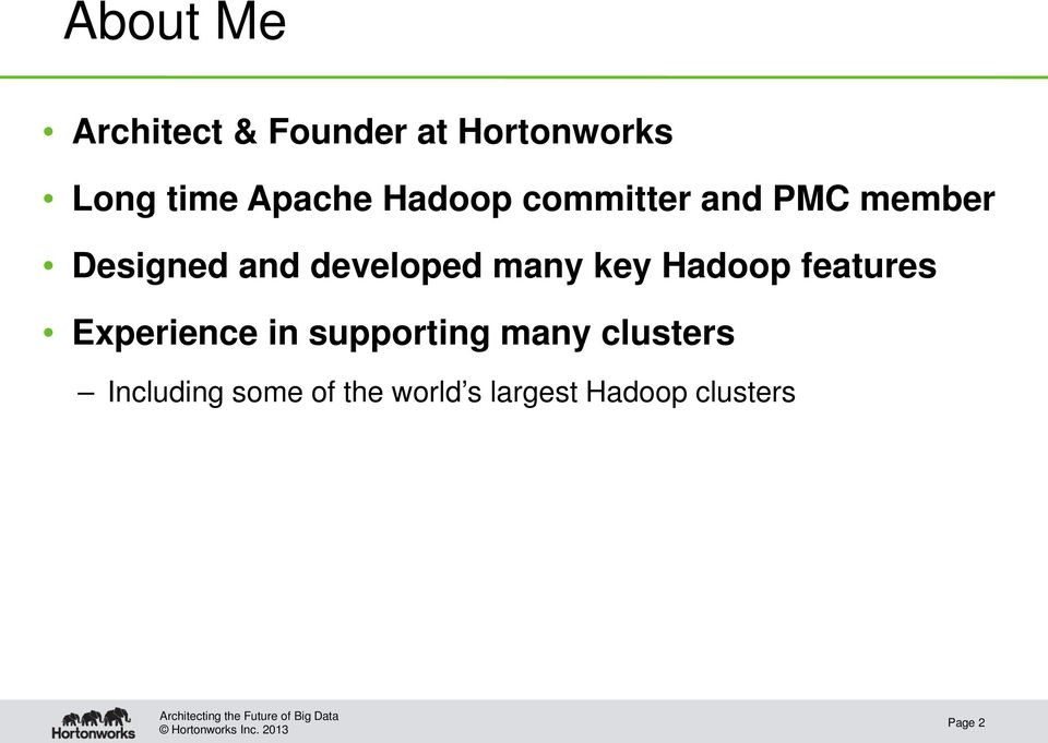 developed many key Hadoop features Experience in supporting