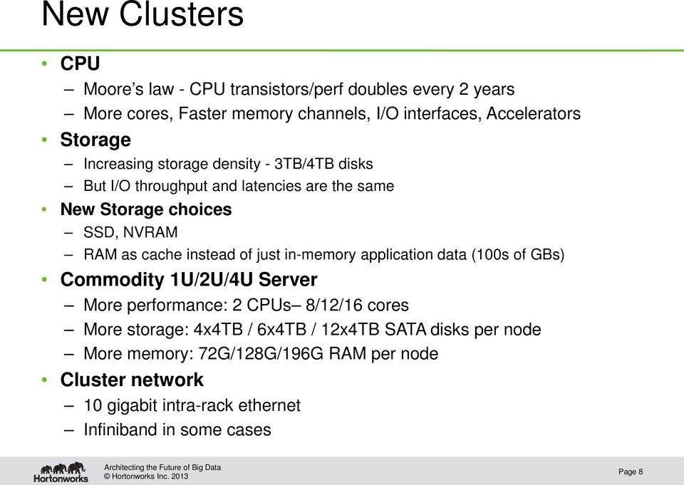 instead of just in-memory application data (100s of GBs) Commodity 1U/2U/4U Server More performance: 2 CPUs 8/12/16 cores More storage: 4x4TB /