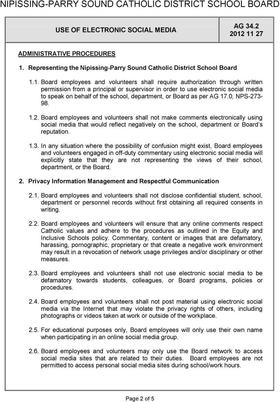 1. Board employees and volunteers shall require authorization through written permission from a principal or supervisor in order to use electronic social media to speak on behalf of the school,