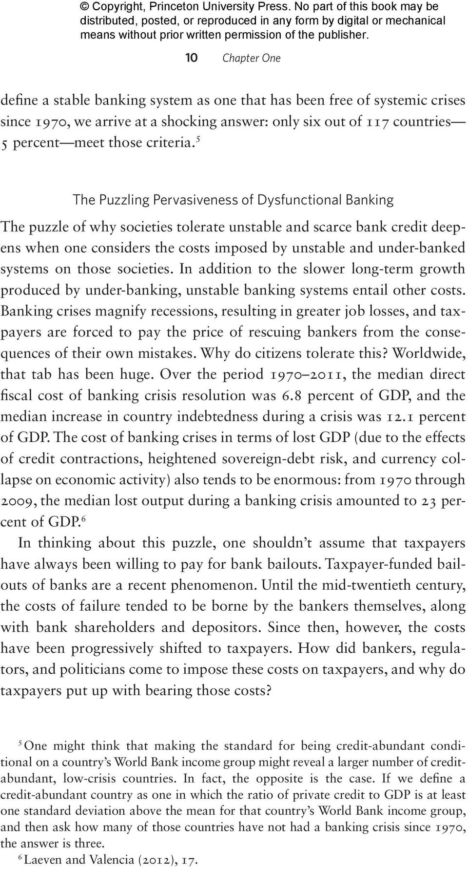 systems on those societies. In addition to the slower long-term growth produced by under-banking, unstable banking systems entail other costs.