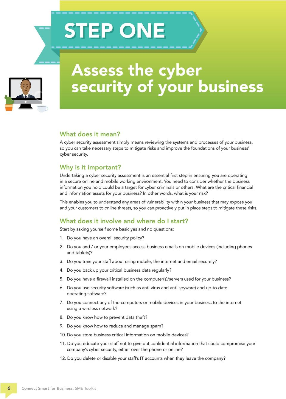 security. Why is it important? Undertaking a cyber security assessment is an essential first step in ensuring you are operating in a secure online and mobile working environment.