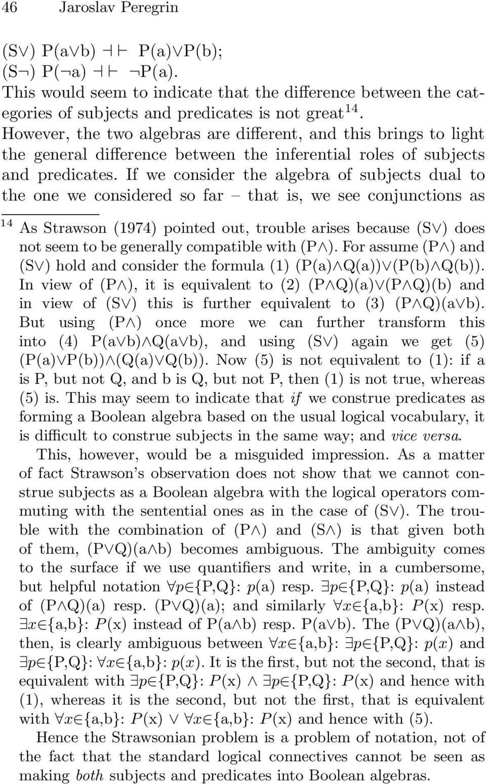 If we consider the algebra of subjects dual to the one we considered so far that is, we see conjunctions as 14 As Strawson (1974) pointed out, trouble arises because (S ) does not seem to be
