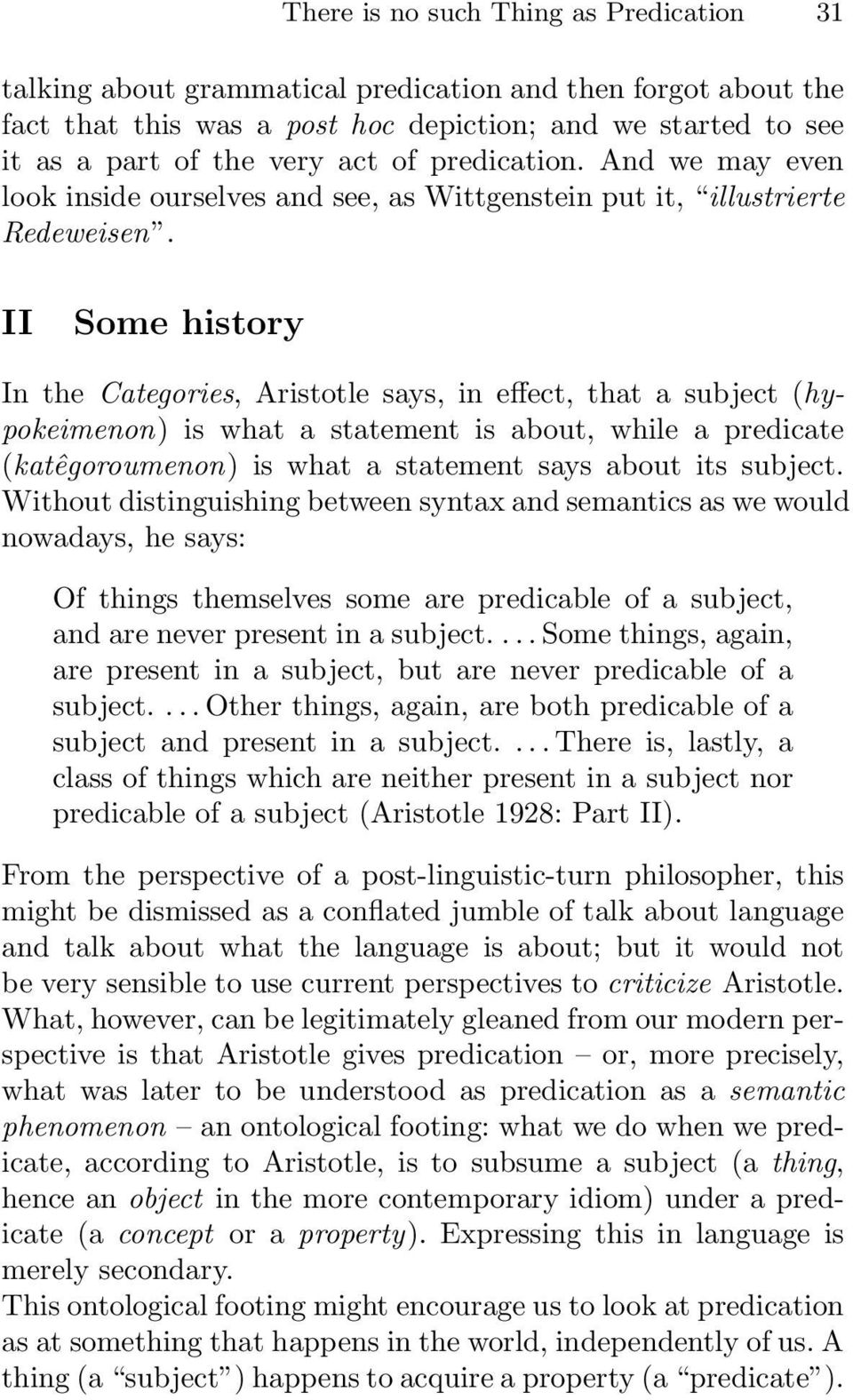 II Some history In the Categories, Aristotle says, in effect, that a subject (hypokeimenon) is what a statement is about, while a predicate (katêgoroumenon) is what a statement says about its subject.