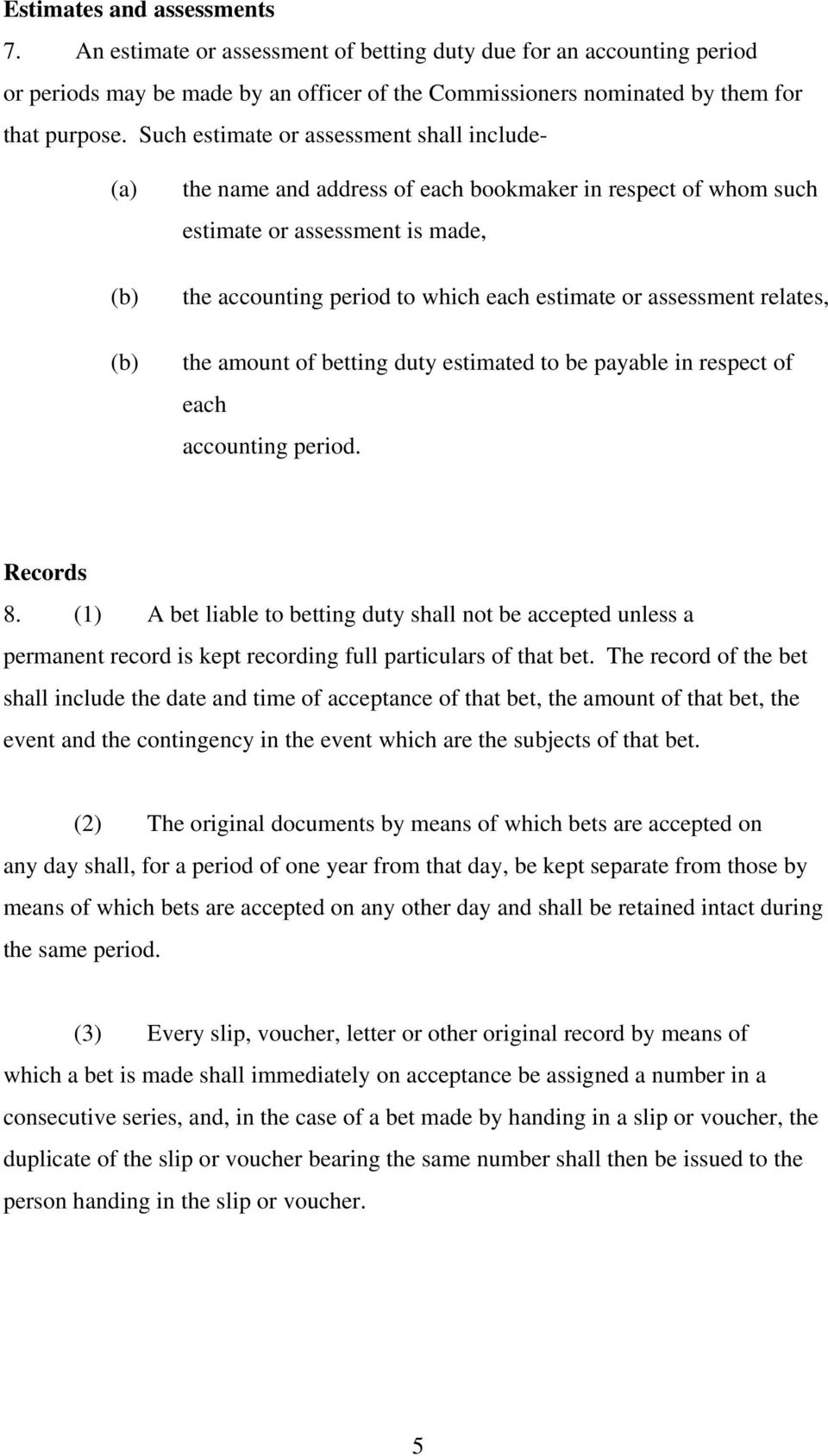 assessment relates, the amount of betting duty estimated to be payable in respect of each accounting period. Records 8.