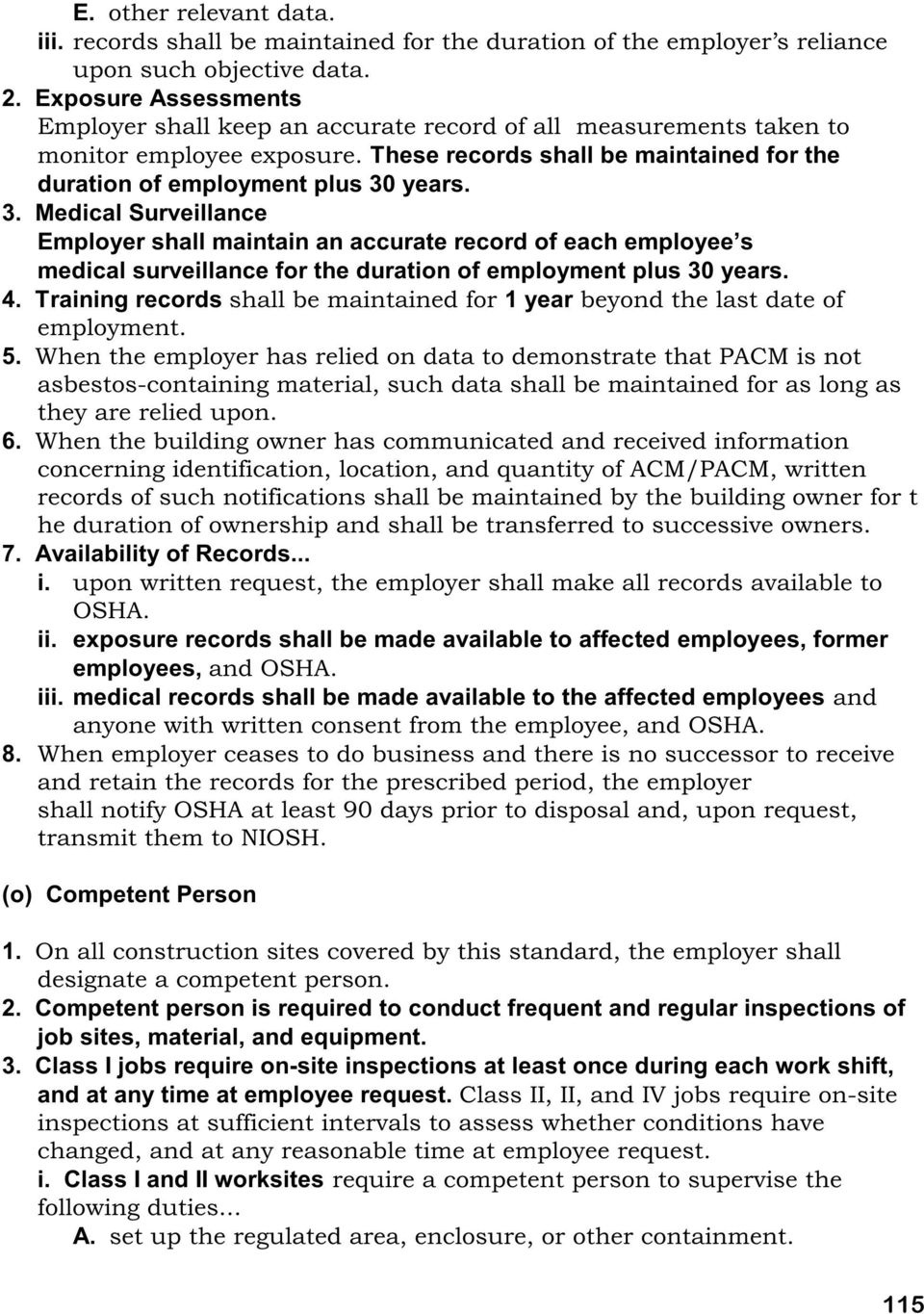 years. 3. Medical Surveillance Employer shall maintain an accurate record of each employee s medical surveillance for the duration of employment plus 30 years. 4.