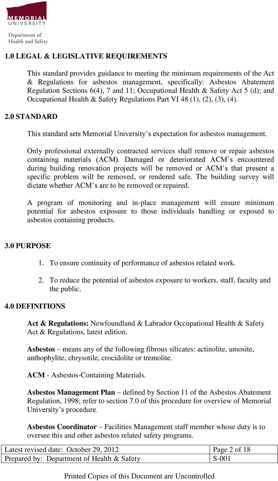 0 STANDARD This standard sets Memorial University s expectation for asbestos management. Only professional externally contracted services shall remove or repair asbestos containing materials (ACM).