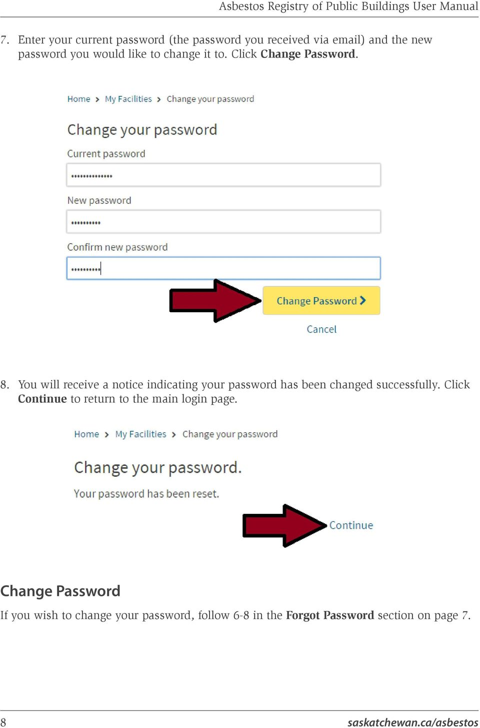to. Click Change Password. 8. You will receive a notice indicating your password has been changed successfully.