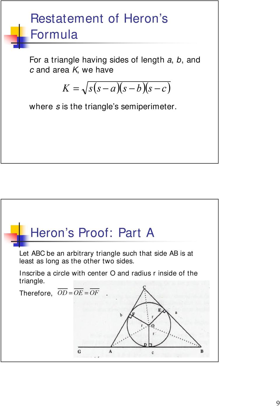 Heron s Proof: Prt A Let ABC e n ritrry tringle suh tht side AB is t lest s long s