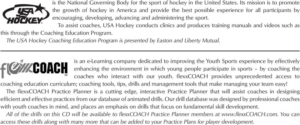To assist coaches, USA Hockey conducts clinics and produces training manuals and videos such as this through the Coaching Education Program.