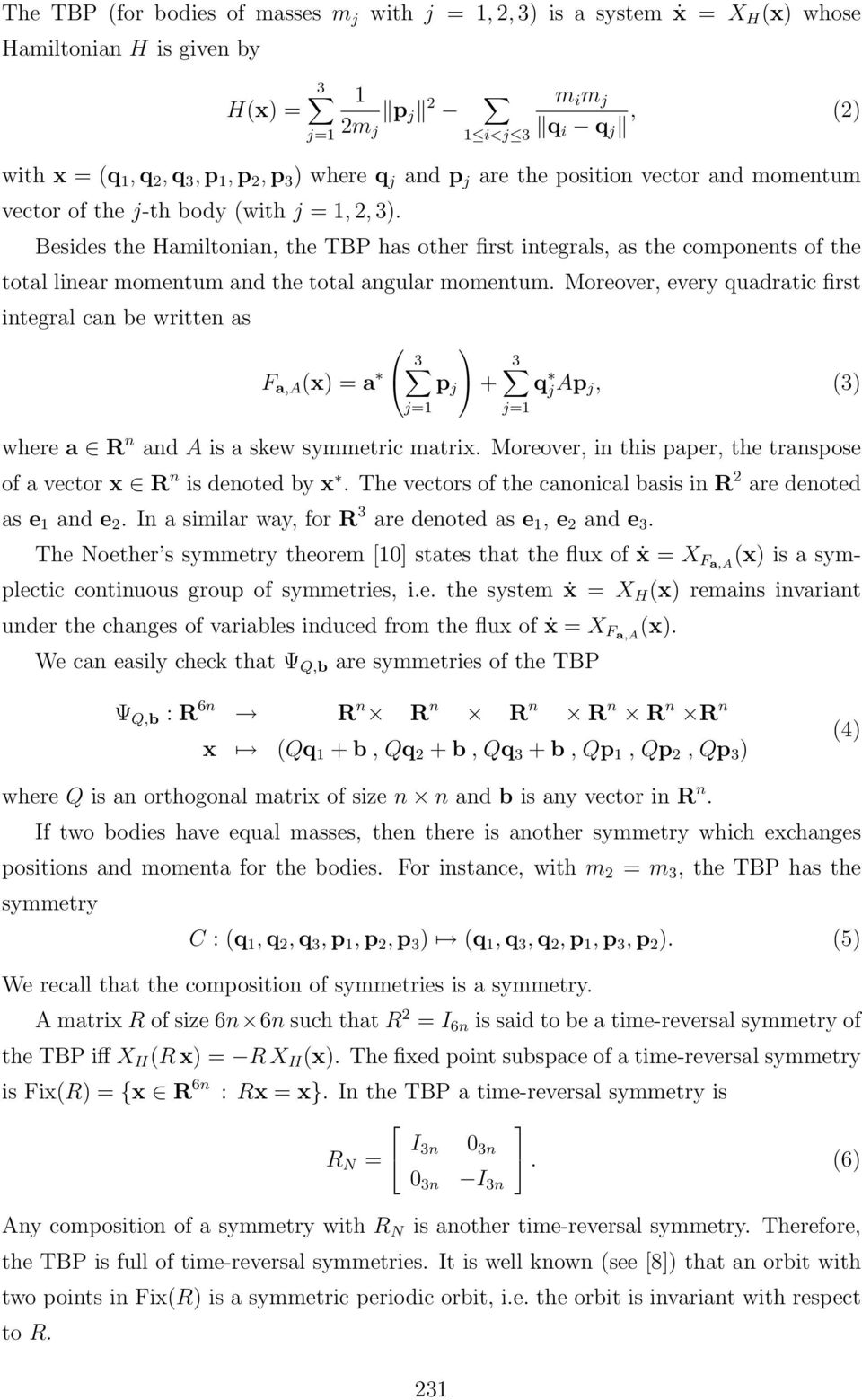 Besides the Hamiltonian, the TBP has other first integrals, as the components of the total linear momentum and the total angular momentum.