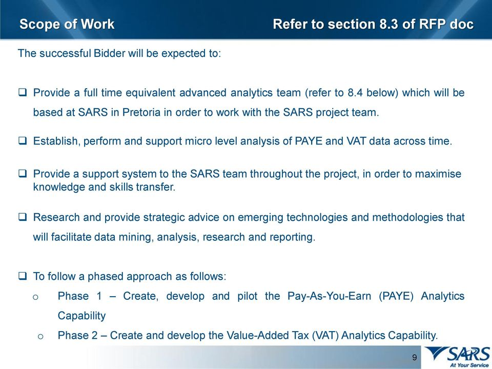 Provide a support system to the SARS team throughout the project, in order to maximise knowledge and skills transfer.