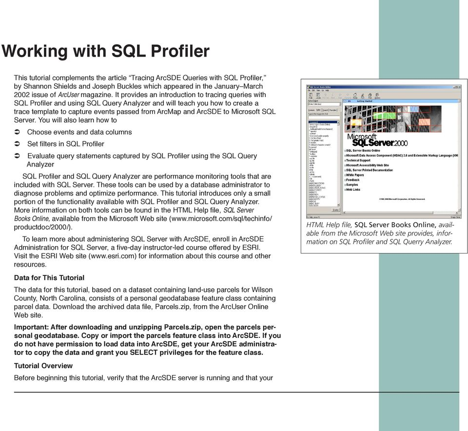 It provides an introduction to tracing queries with SQL Profiler and using SQL Query Analyzer and will teach you how to create a trace template to capture events passed from ArcMap and ArcSDE to