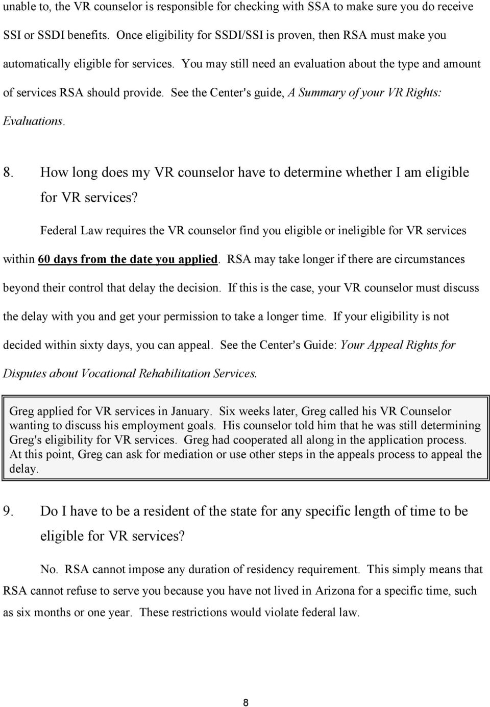 See the Center=s guide, A Summary of your VR Rights: Evaluations. 8. How long does my VR counselor have to determine whether I am eligible for VR services?