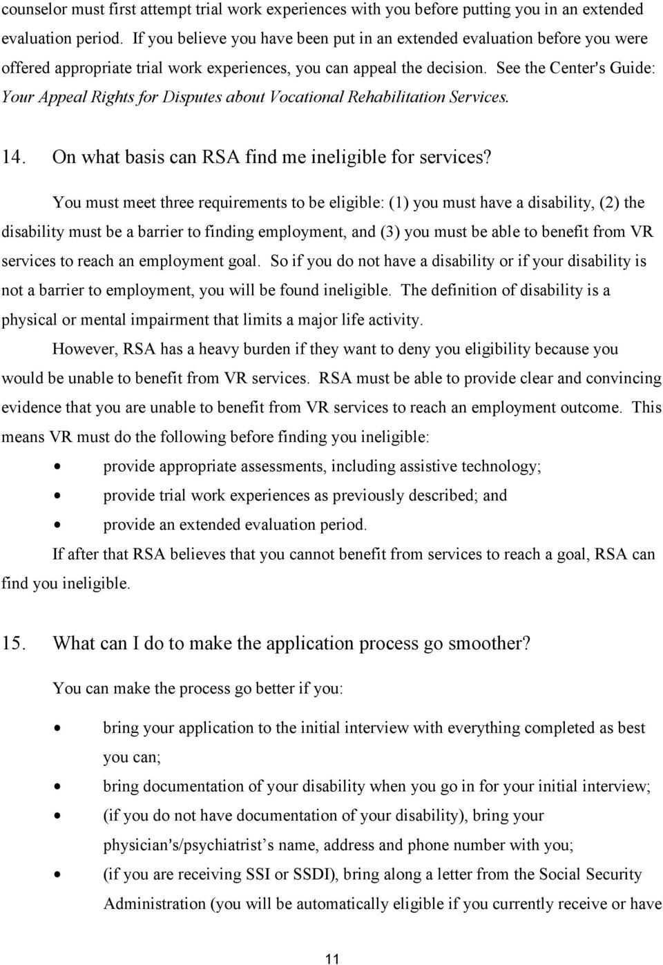See the Center=s Guide: Your Appeal Rights for Disputes about Vocational Rehabilitation Services. 14. On what basis can RSA find me ineligible for services?