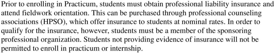 This can be purchased through professional counseling associations (HPSO), which offer insurance to students at
