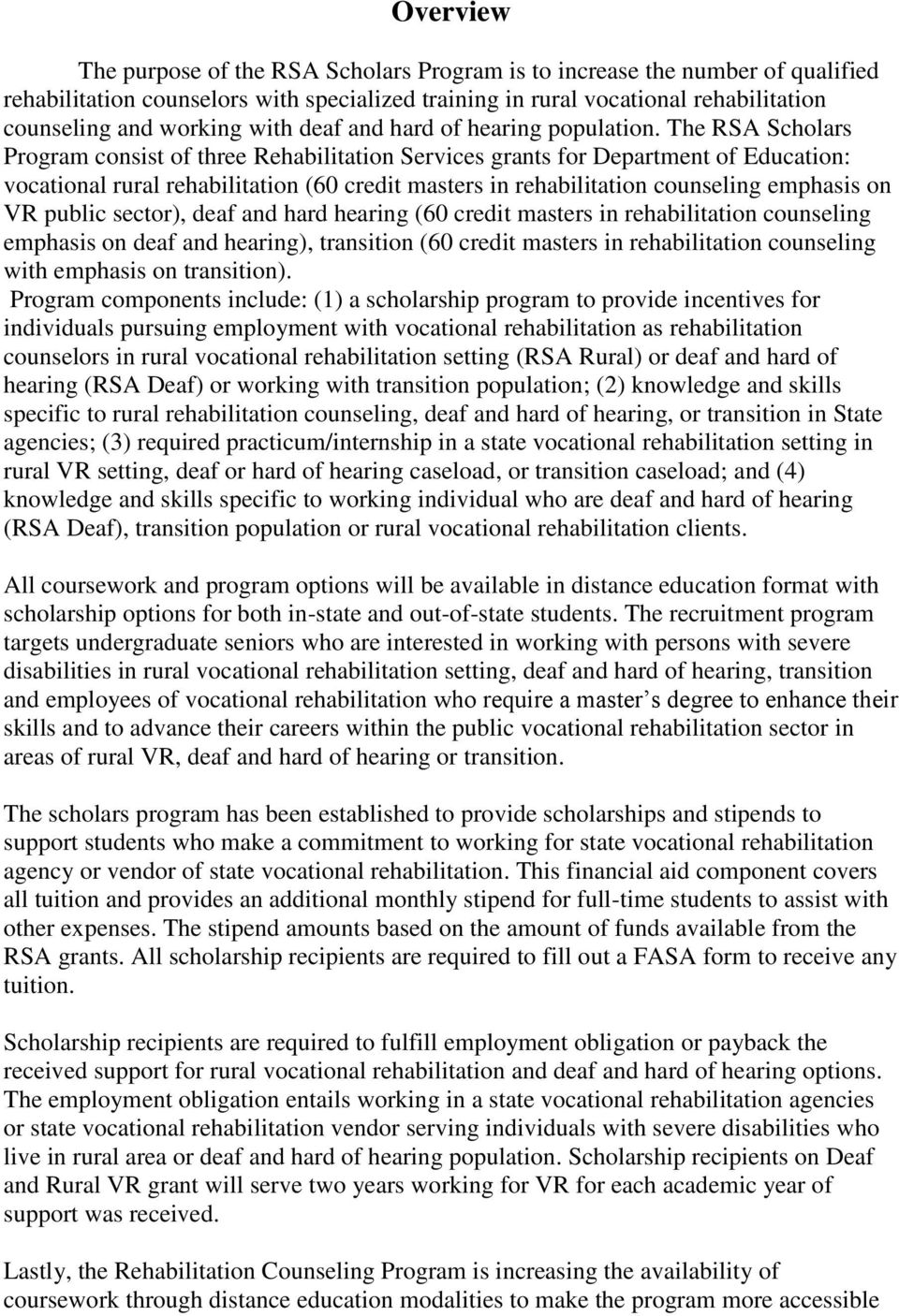 The RSA Scholars Program consist of three Rehabilitation Services grants for Department of Education: vocational rural rehabilitation (60 credit masters in rehabilitation counseling emphasis on VR