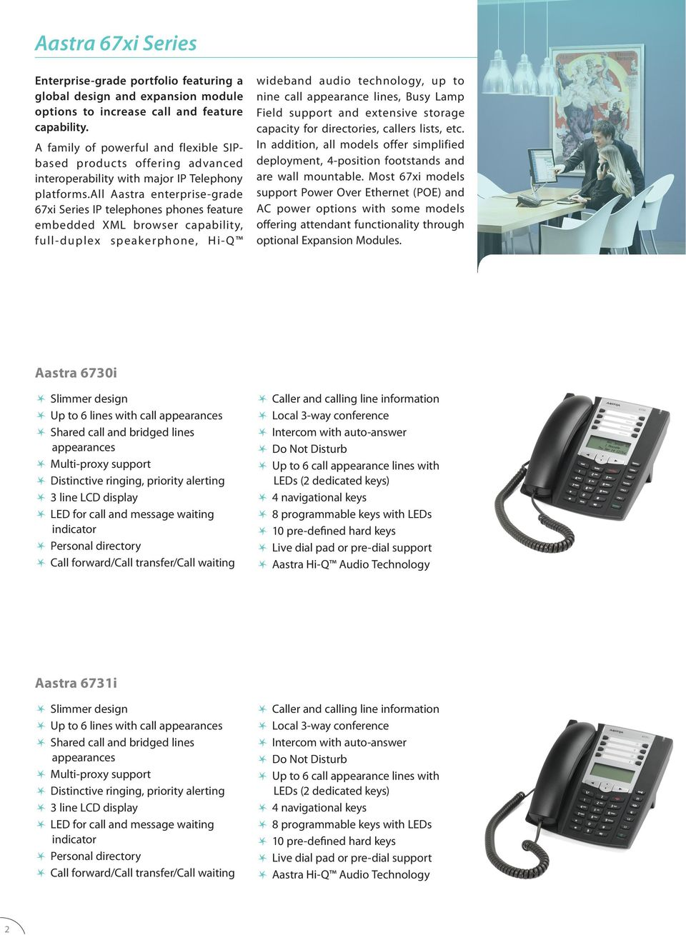 all Aastra enterprise-grade 67xi Series IP telephones phones feature embedded XML browser capability, full- duplex speakerphone, Hi-Q wideband audio technology, up to nine call appearance lines, Busy