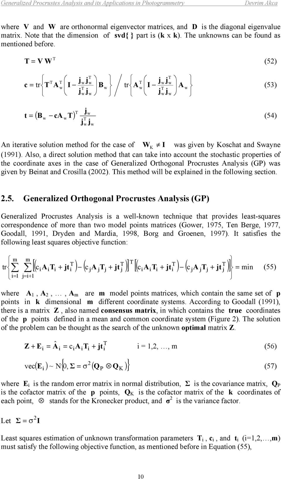 lso, a drect soluton ethod that can take nto account the stochastc propertes of the coordnate aes n the case of Generaled Orthogonal Procrustes nalss (GP) was gven b enat and Croslla ().