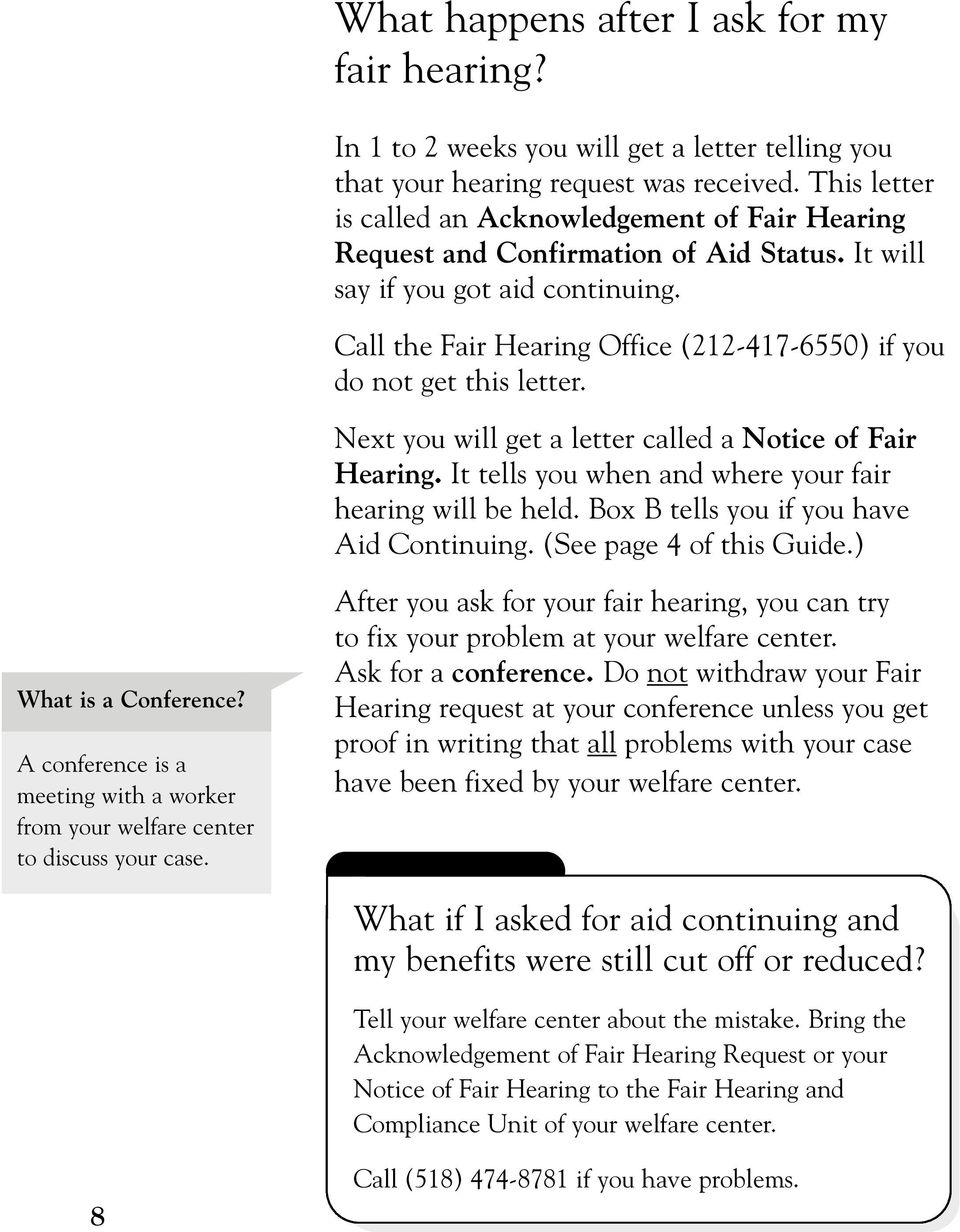 Call the Fair Hearing Office (212-417-6550) if you do not get this letter. Next you will get a letter called a Notice of Fair Hearing. It tells you when and where your fair hearing will be held.