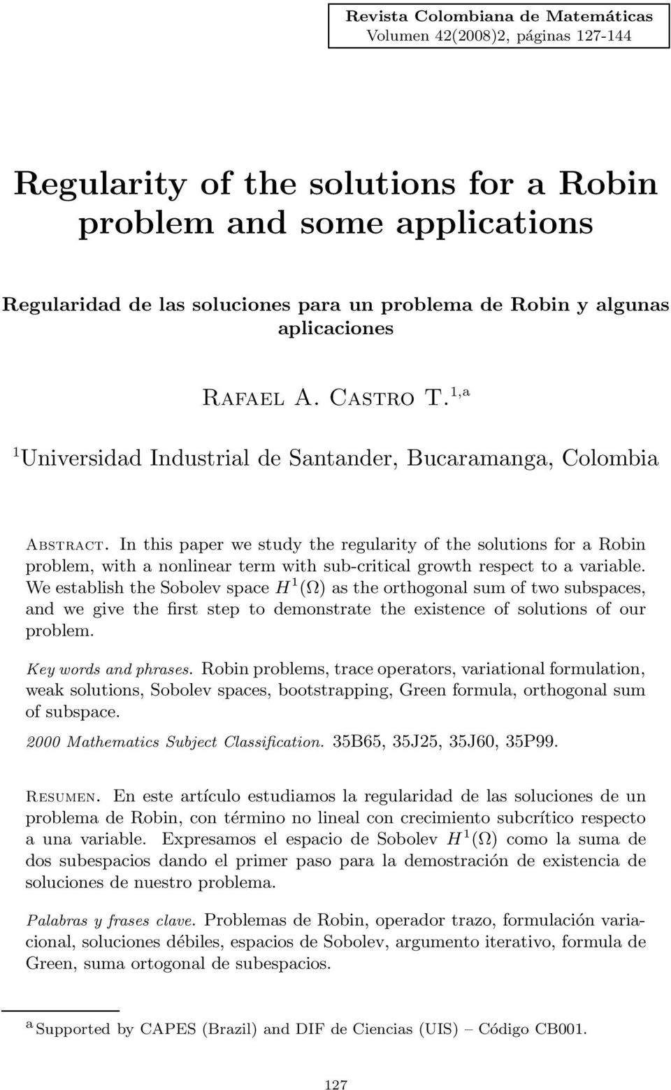 In this paper we study the regularity of the solutions for a Robin problem, with a nonlinear term with sub-critical growth respect to a variable.