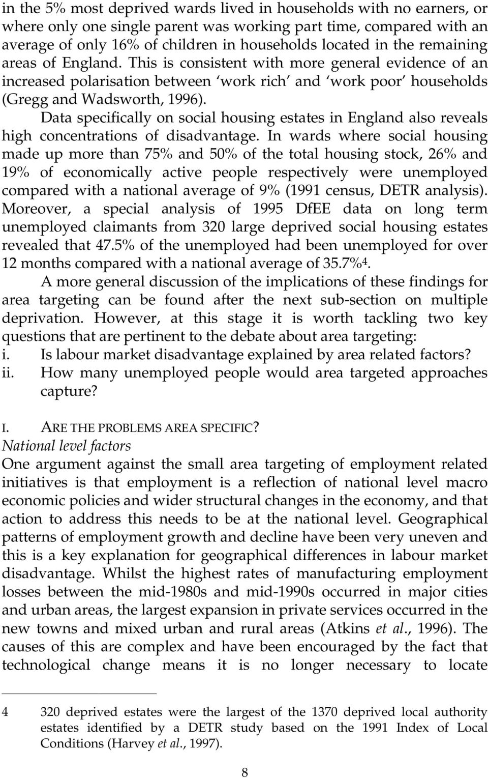 Data specifically on social housing estates in England also reveals high concentrations of disadvantage.