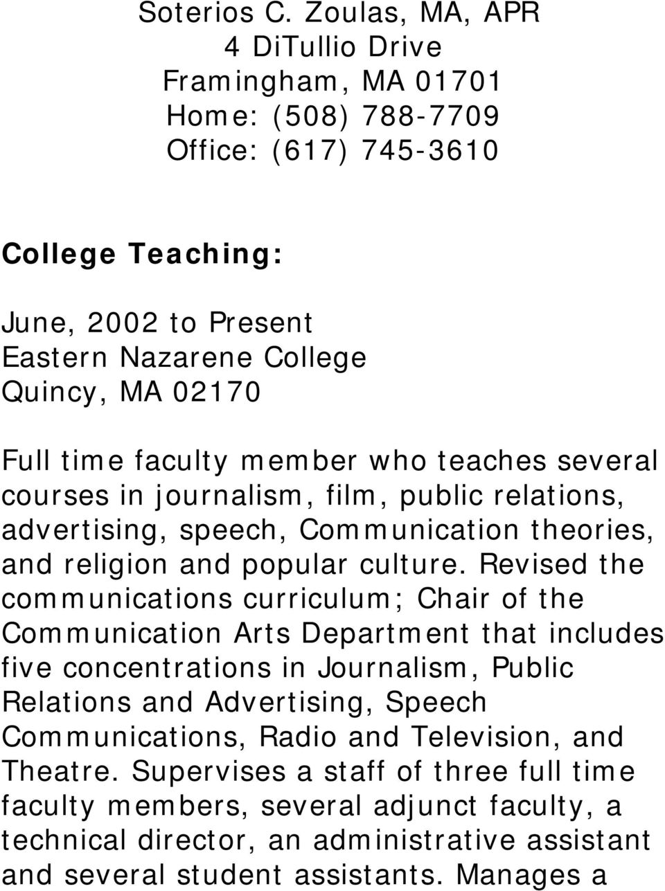 faculty member who teaches several courses in journalism, film, public relations, advertising, speech, Communication theories, and religion and popular culture.