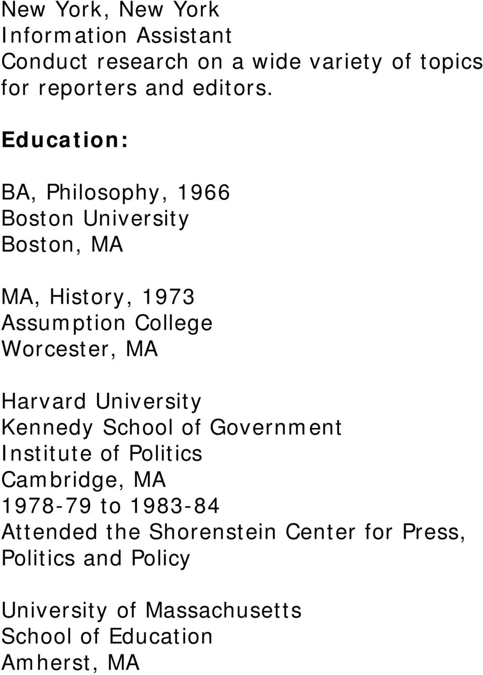 Harvard University Kennedy School of Government Institute of Politics Cambridge, MA 1978-79 to 1983-84 Attended