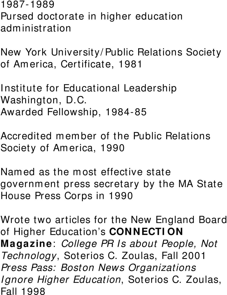 Awarded Fellowship, 1984-85 Accredited member of the Public Relations Society of America, 1990 Named as the most effective state government press secretary by