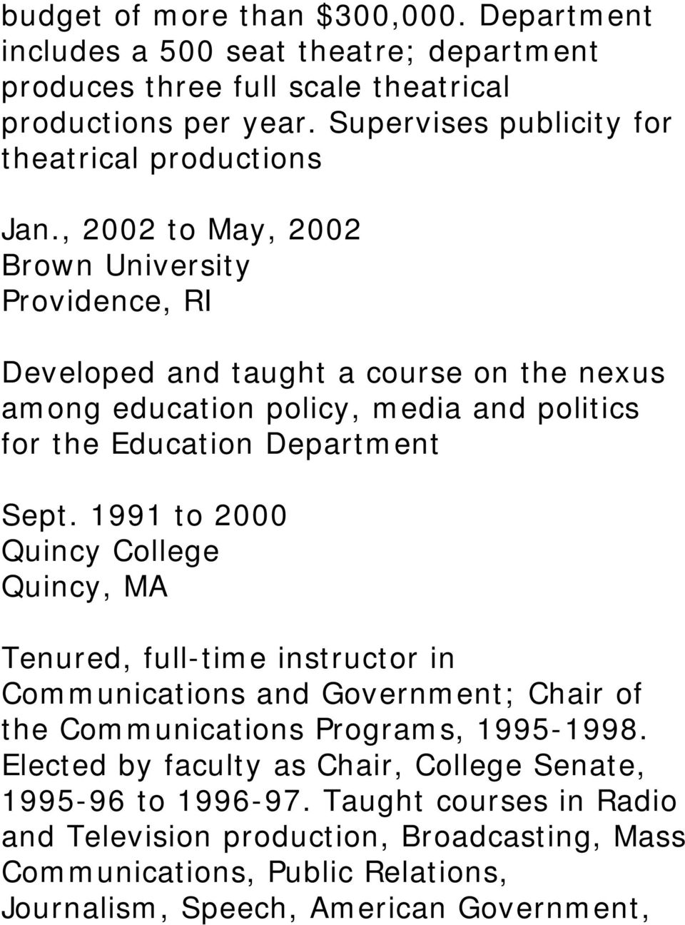 , 2002 to May, 2002 Brown University Providence, RI Developed and taught a course on the nexus among education policy, media and politics for the Education Department Sept.