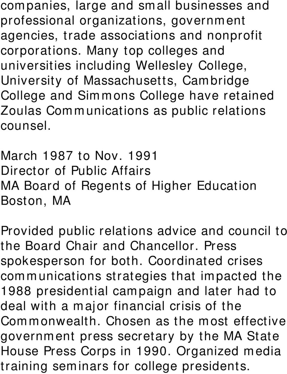 March 1987 to Nov. 1991 Director of Public Affairs MA Board of Regents of Higher Education Boston, MA Provided public relations advice and council to the Board Chair and Chancellor.