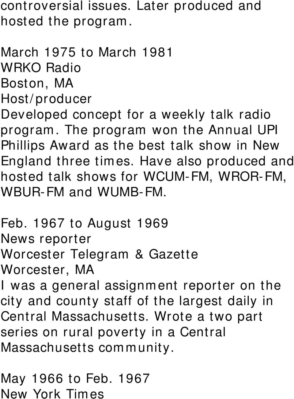The program won the Annual UPI Phillips Award as the best talk show in New England three times.