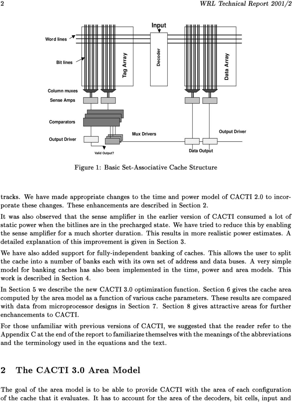 These enhancements are described in Section. It was also observed that the sense amplier in the earlier version of CACTI consumed a lot of static power when the bitlines are in the precharged state.