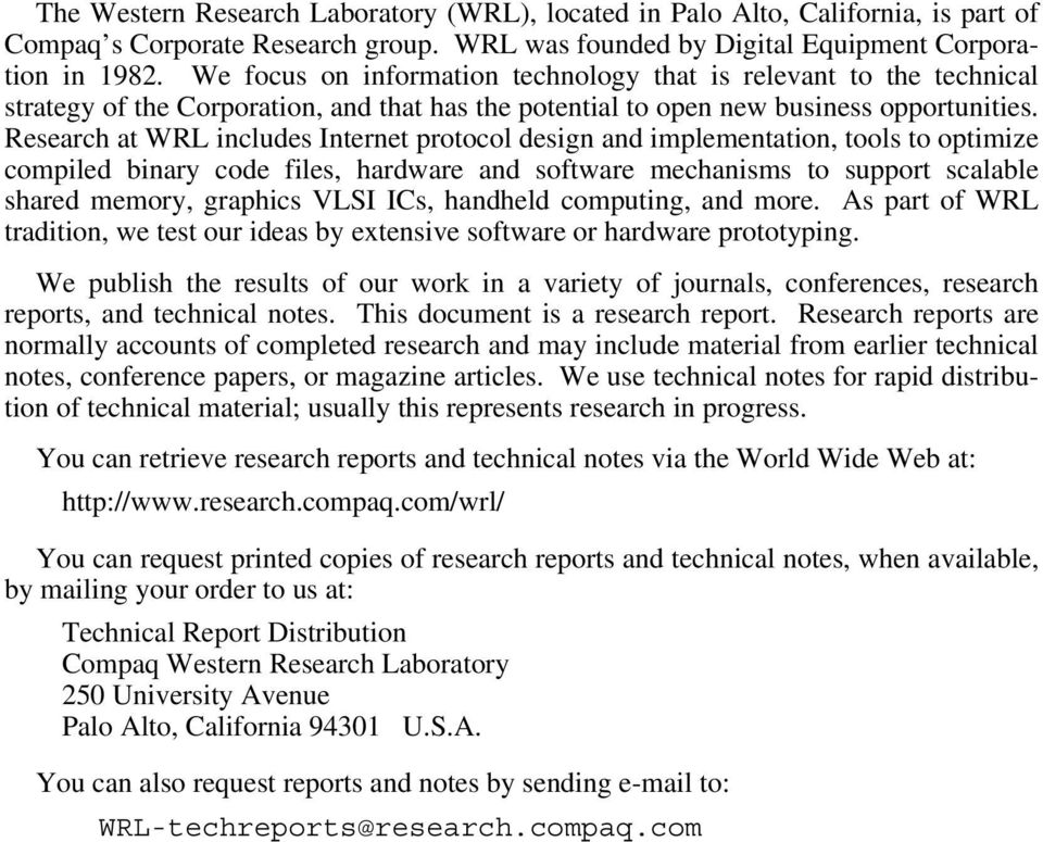 Research at WRL includes Internet protocol design and implementation, tools to optimize compiled binary code files, hardware and software mechanisms to support scalable shared memory, graphics VLSI