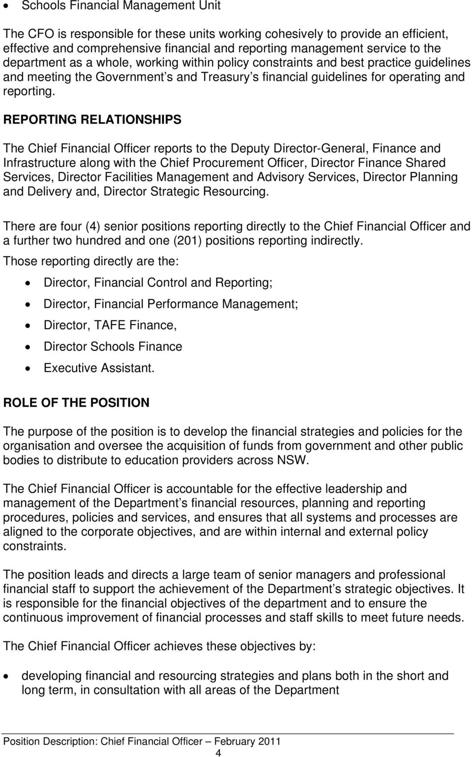 REPORTING RELATIONSHIPS The Chief Financial Officer reports to the Deputy Director-General, Finance and Infrastructure along with the Chief Procurement Officer, Director Finance Shared Services,