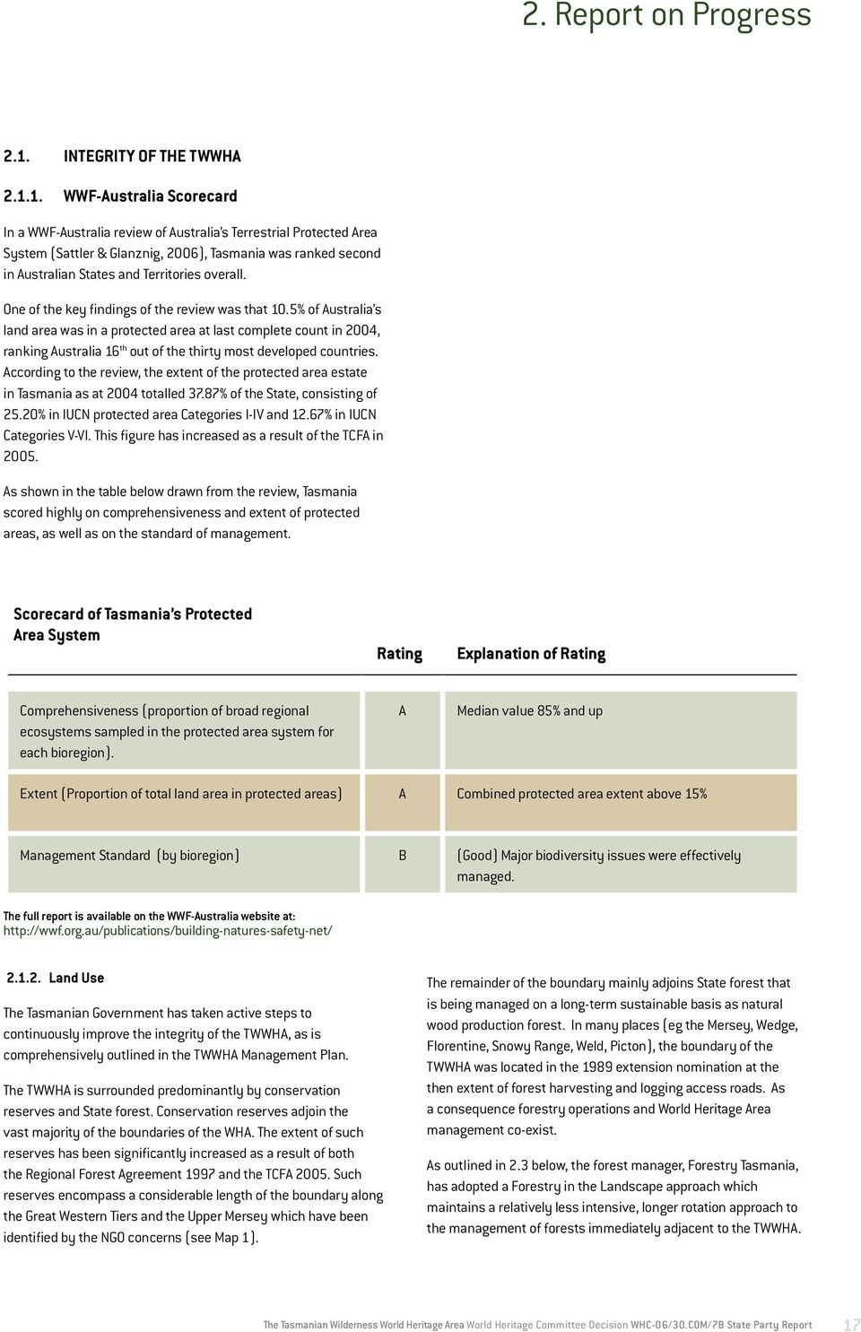 1. WWF-Australia Scorecard In a WWF-Australia review of Australia s Terrestrial Protected Area System (Sattler & Glanznig, 2006), Tasmania was ranked second in Australian States and Territories